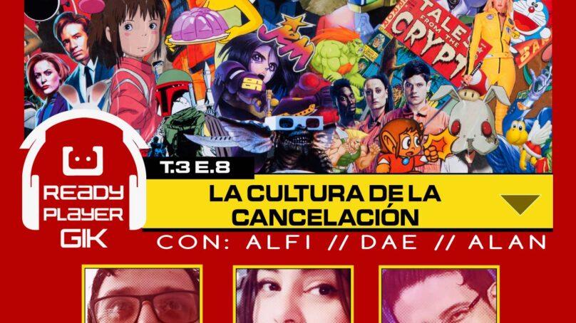 La Cultura de la Cancelación – Ready Player GIK Podcast T3. Ep8 – 58