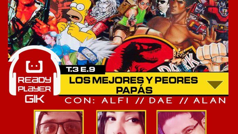 Los Mejores y Peores Papás – Ready Player GIK Podcast T3. Ep 9 – 59