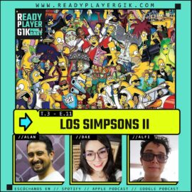 Los Simpsons parte II – Ready Player GIK Podcast T3. Ep 11 – 61