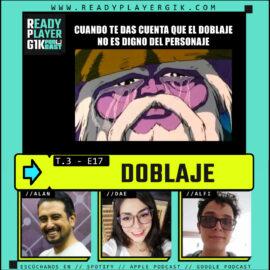 DOBLAJE -Ready Player GIK Podcast T3. Ep 17 – 67