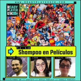 Shampoo en Películas- Ready Player GIK Podcast T3. Ep 15- 65