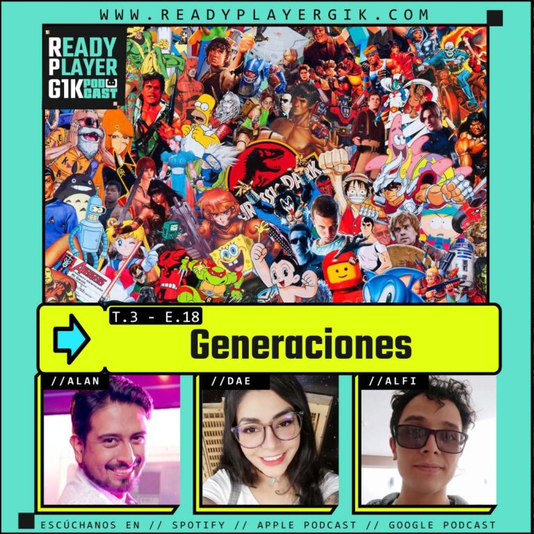 GENERACIONES-Ready Player GIK Podcast T3. Ep 18- 68