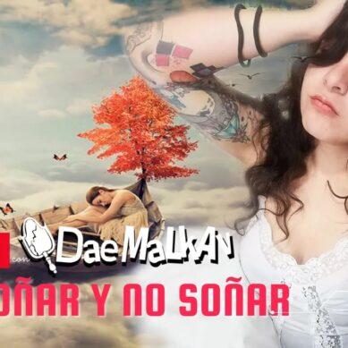 DEL SOÑAR Y NO SOÑAR CON DAE MALKAV